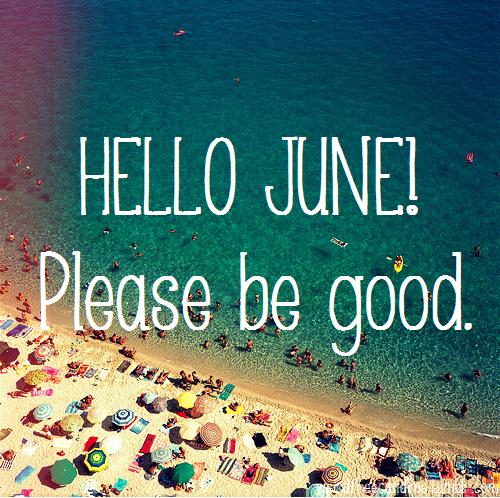 Красивая цитата про начало лета на английском: привет июнь, пожалуйста, будь крутым