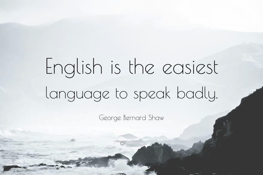 Цитата про английский язык: английский самый простой язык, чтобы говорить на нем плохо